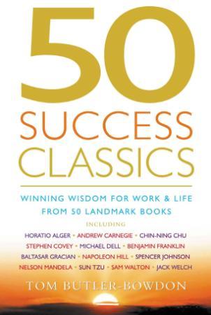 Success Classics Winning Wisdom for Work & Life from 50 Landmark Books (50 Classics)