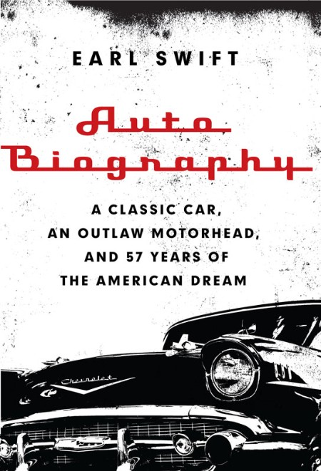 Auto Biography  A Classic Car, an Outlaw Motorhead, and 57 Years of the American D...