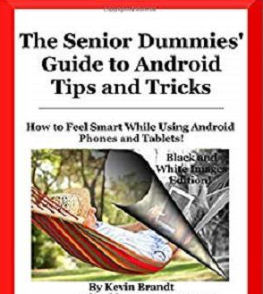 The Senior Dummies' Guide to Android Tips and Tricks: How to Feel Smart While Using Android Phones and Tablets