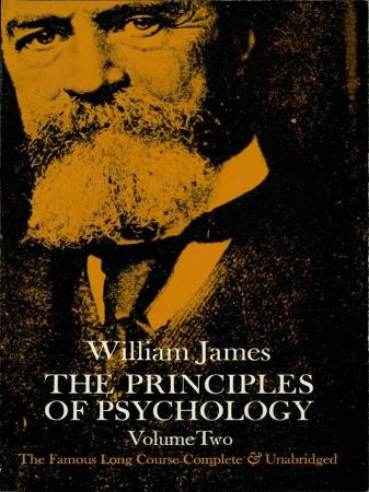 James, William - Principles of Psychology, Vol  2 (Dover, 2014)