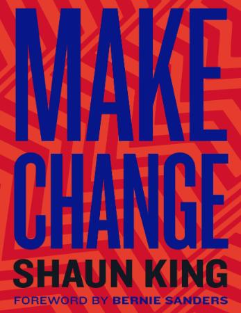 Make Change - How to Fight Injustice, Dismantle Systemic Oppression, and Own Our F...
