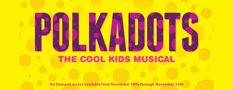 • Polkadots: The Cool Kids Musical, streaming November 10 – 14