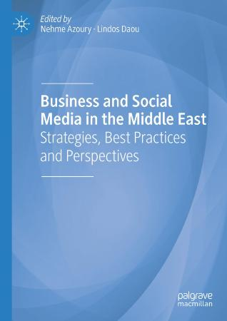 Business and Social Media in the Middle East Strategies, Best Practices and Perspe...