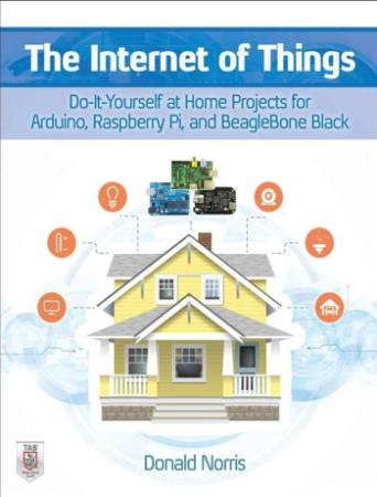 The Internet of Things - Do-It-Yourself at Home Projects for Arduino, Raspberry Pi and BeagleBone Black