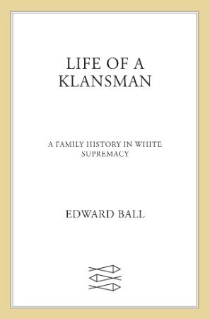Life of a Klansman  A Family History in White Supremacy by Edward Ball