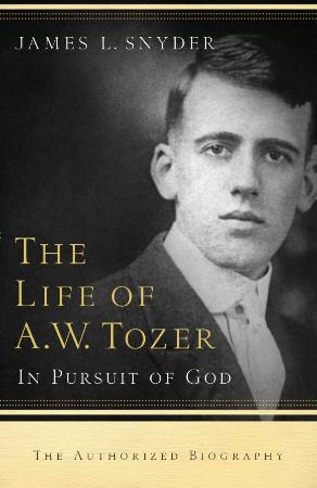 The Life of A W  Tozer In Pursuit Of God