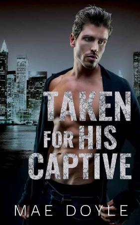 Taken for his Captive  A Dark M - Mae Doyle