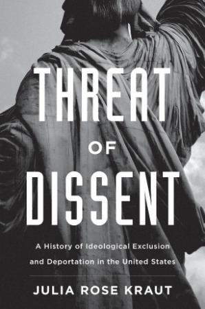 Threat of Dissent A History of Ideological Exclusion and Deportation in the United...