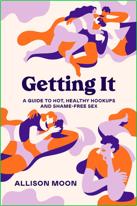 Getting It A Guide To Hot Healthy Hookups And Shame