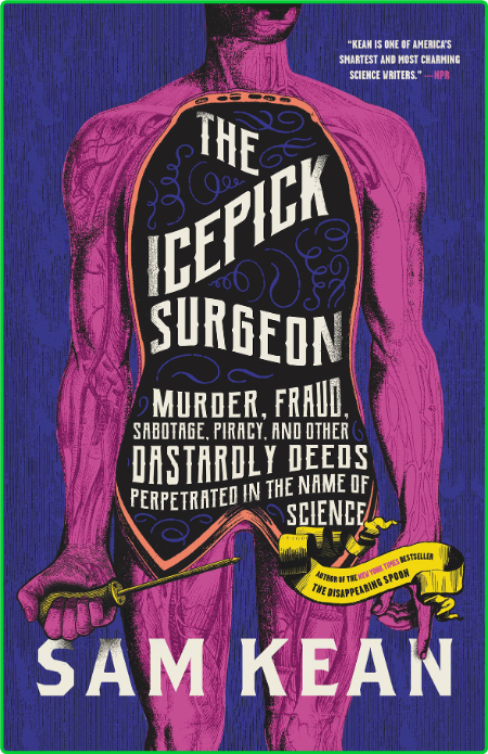 The Icepick Surgeon  Murder, Fraud, Sabotage, Piracy, and Other Dastardly Deeds Pe...