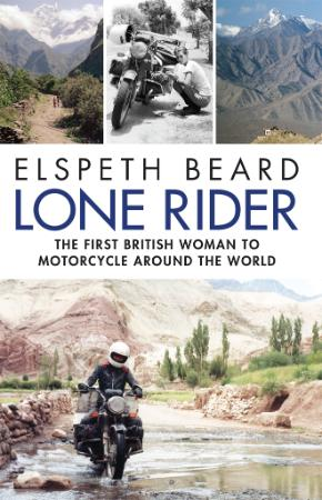 Lone Rider The First British Woman to Motorcycle Around the