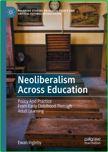 Neoliberalism Across Education - Policy And Practice From Early Childhood Through ...