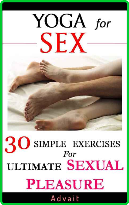 Yoga For Sex 30 Simple Exercises Ultimate Sexual Pleasure A Unique Blend Of Kama S...