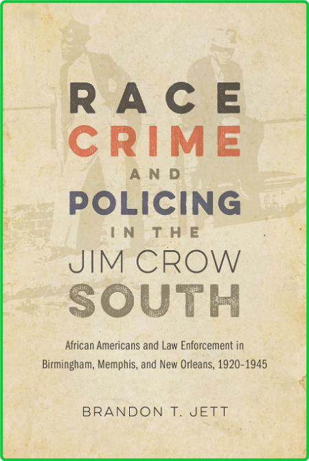 Race, Crime, and Policing in the Jim Crow South