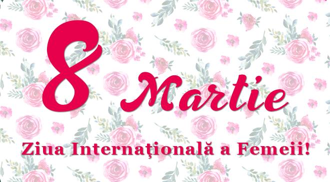 8 Martie: Ziua Internațională a Femeii!