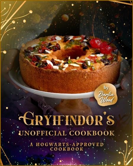 Gryffindor's Official Cookbook - A Hogwarts-Approved Cookbook