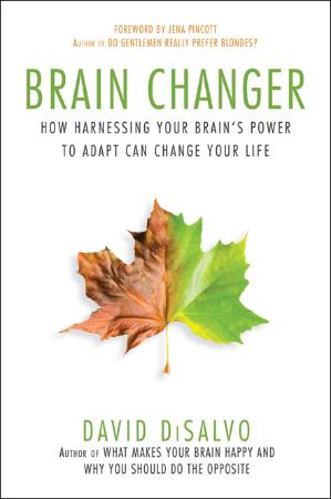 Brain Changer How Harnessing Your Brain's Power to Adapt Can Change Your Life