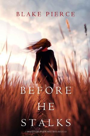 Blake Pierce - [Mackenzie White Mystery 13] - Before He Stalks