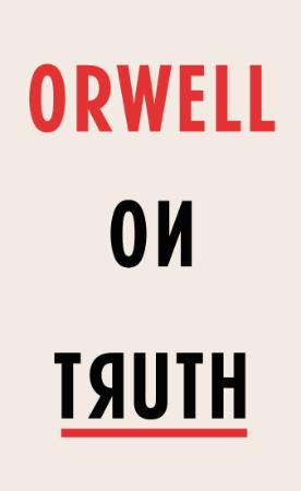 Orwell, George   Orwell on Truth (Harcourt, 2018)