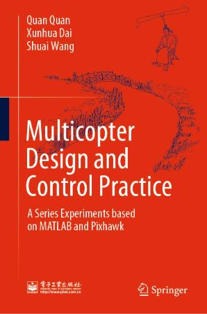 Multicopter Design and Control Practice A Series Experiments based on MATLAB and P...