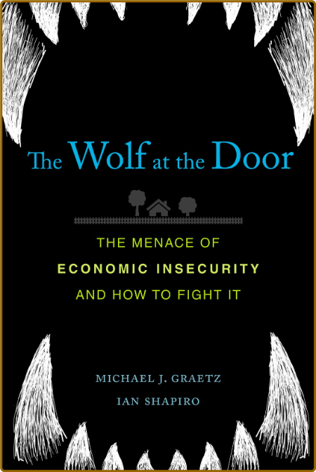 The Wolf at the Door - The Menace of Economic Insecurity and How to Fight It