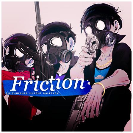 FRIC·TION — Animanga Mutant Roleplay [JCINK PREM.] Q73qSYgq_o