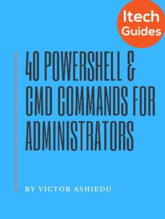 Most Useful PowerShell and Command Prompt Commands for Windows Administrators