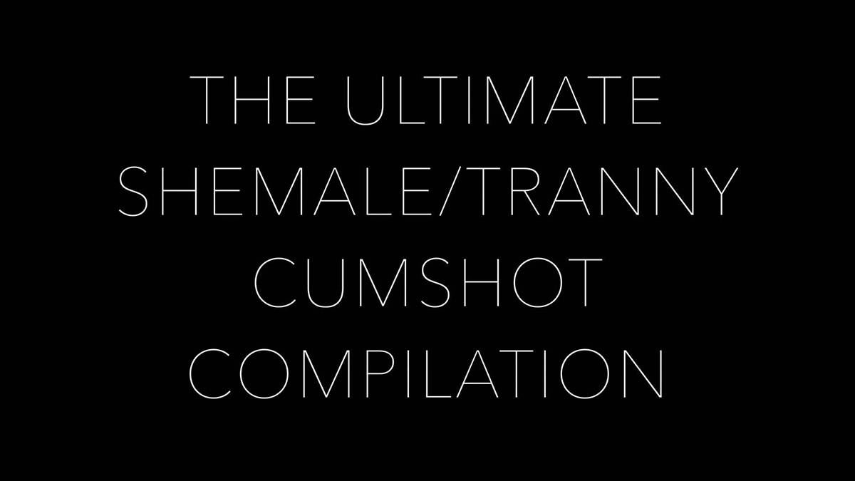 THE ULTIMATE SHEMALE / TRANNY CUMSHOT COMPILATION 480p [2014 г.]
