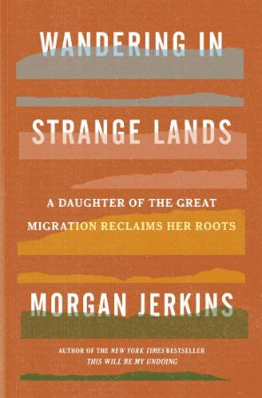 Wandering in Strange Lands  A Daughter of the Great Migration Reclaims Her Roots b...