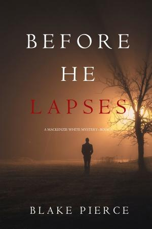 Blake Pierce - [Mackenzie White Mystery 11] - Before He Lapses