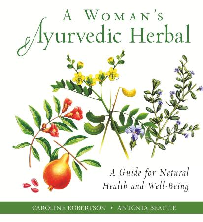 A Woman's Ayurvedic Herbal - A Guide for Natural Health and Well-Being