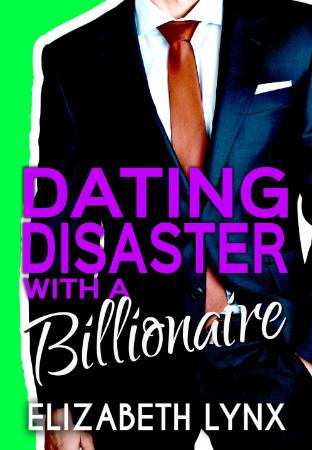 Dating Disaster with a Billionaire    Elizabeth Lynx