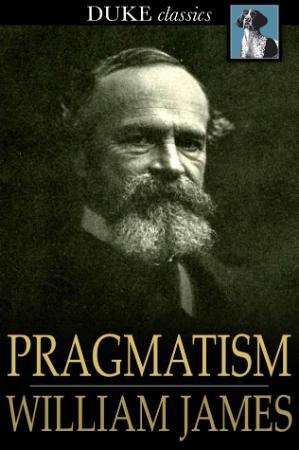 James, William - Pragmatism (Duke Classics, 2012)