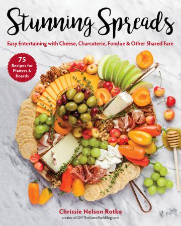 Stunning Spreads   Easy Entertaining with Cheese, Charcuterie, Fondue & Other Shar...