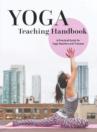 Yoga Teaching Handbook A Practical Guide for Yoga Teachers and Trainees