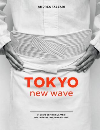 Tokyo New Wave - 31 Chefs Defining Japan's Next Generation,