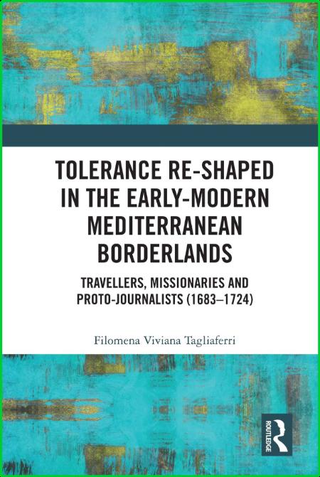 Tolerance Re-Shaped in the Early-Modern Mediterranean Borderlands - Travellers, Mi...