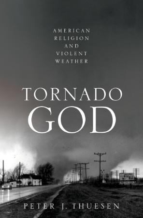 Tornado God - American Religion and Violent Weather