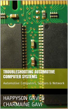 Troubleshooting Automotive Computer Systems Automotive Computers, Sensors & Network