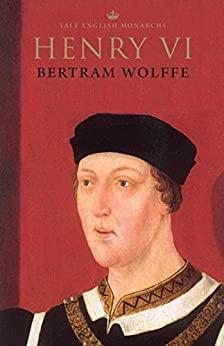 Bertram Wolffe - Henry VI (The English Monarchs Series)