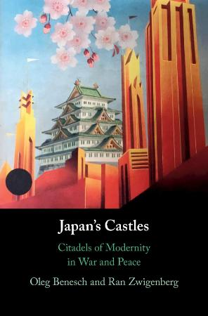 Japans Castles Citadels of Modernity in War and Peace by Benesch
