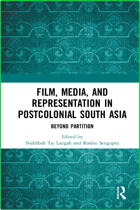 Film, Media and Representation in Postcolonial South Asia - Beyond Partition