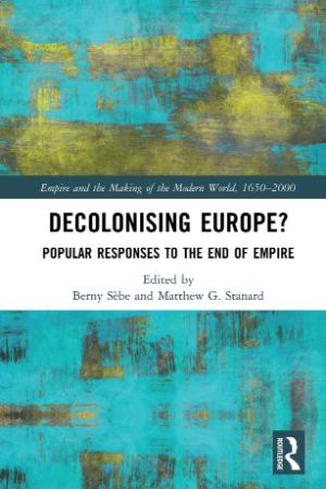 Decolonising Europe Popular Responses to the End of Empire (Empire and the Making ...