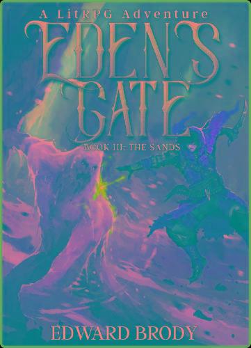 Edward Brody - [Eden's Gate 03] - Eden's Gate - The Sands - A LitRPG