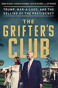 The Grifter's Club  Trump, Mar-a-Lago, and the Selling of the Presidency by Sarah ...