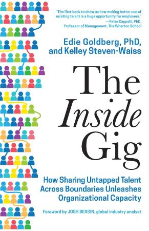 The Inside Gig - How Sharing Untapped Talent Across Boundaries Unleashes Organizat...