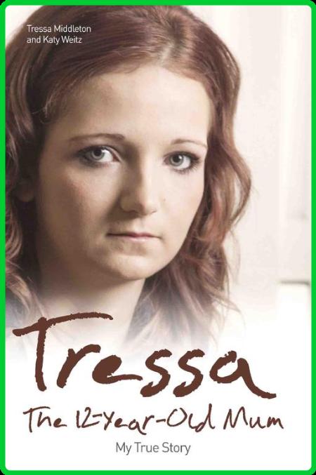 Tressa - The 12-Year-Old Mum  My True Story by Tressa Middleton