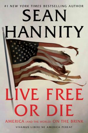 Live Free Or Die  America (and the World) on the Brink by Sean Hannity