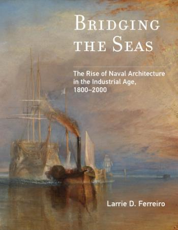 Bridging the Seas The Rise of Naval Architecture in the Industrial Age, 1800 (2000)