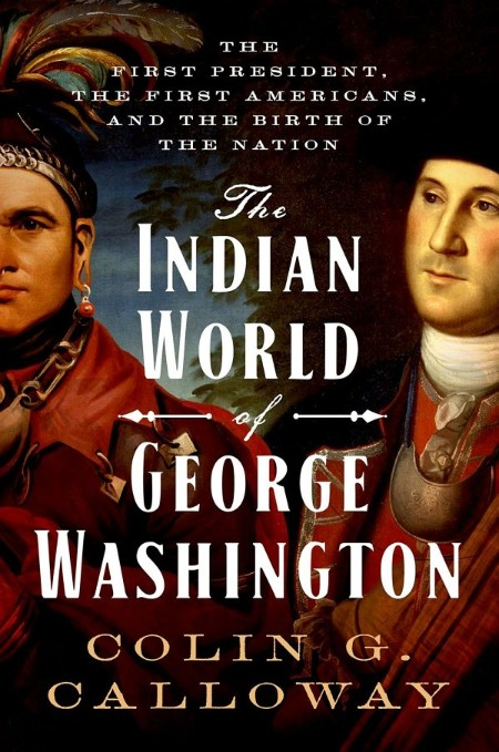 The Indian World of George Washington by Colin G  Calloway